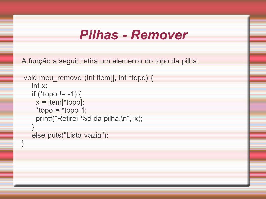 Pilhas - Remover A função a seguir retira um elemento do topo da pilha: void meu_remove (int item[], int *topo) {
